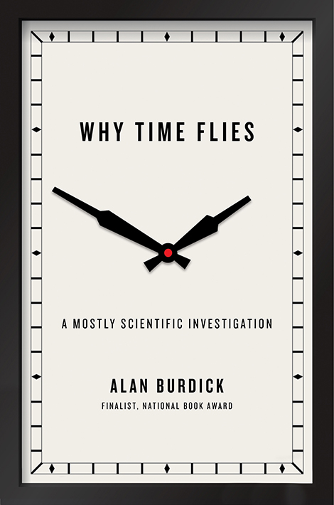 """Why Time Flies: A Mostly Scientific Investigation"" by Alan Burdick"
