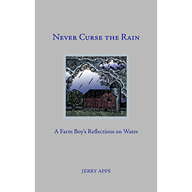 """Never Curse the Rain: A Farm Boy's Reflections on Water"" by Jerry Apps"