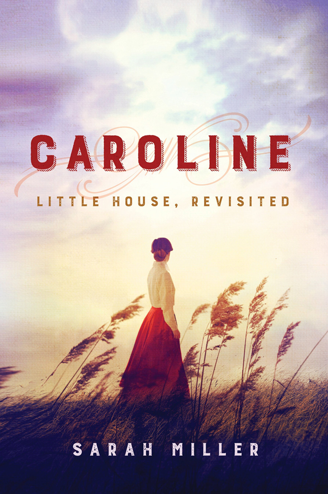 """Caroline: Little House, Revisited"" by Sarah Miller"