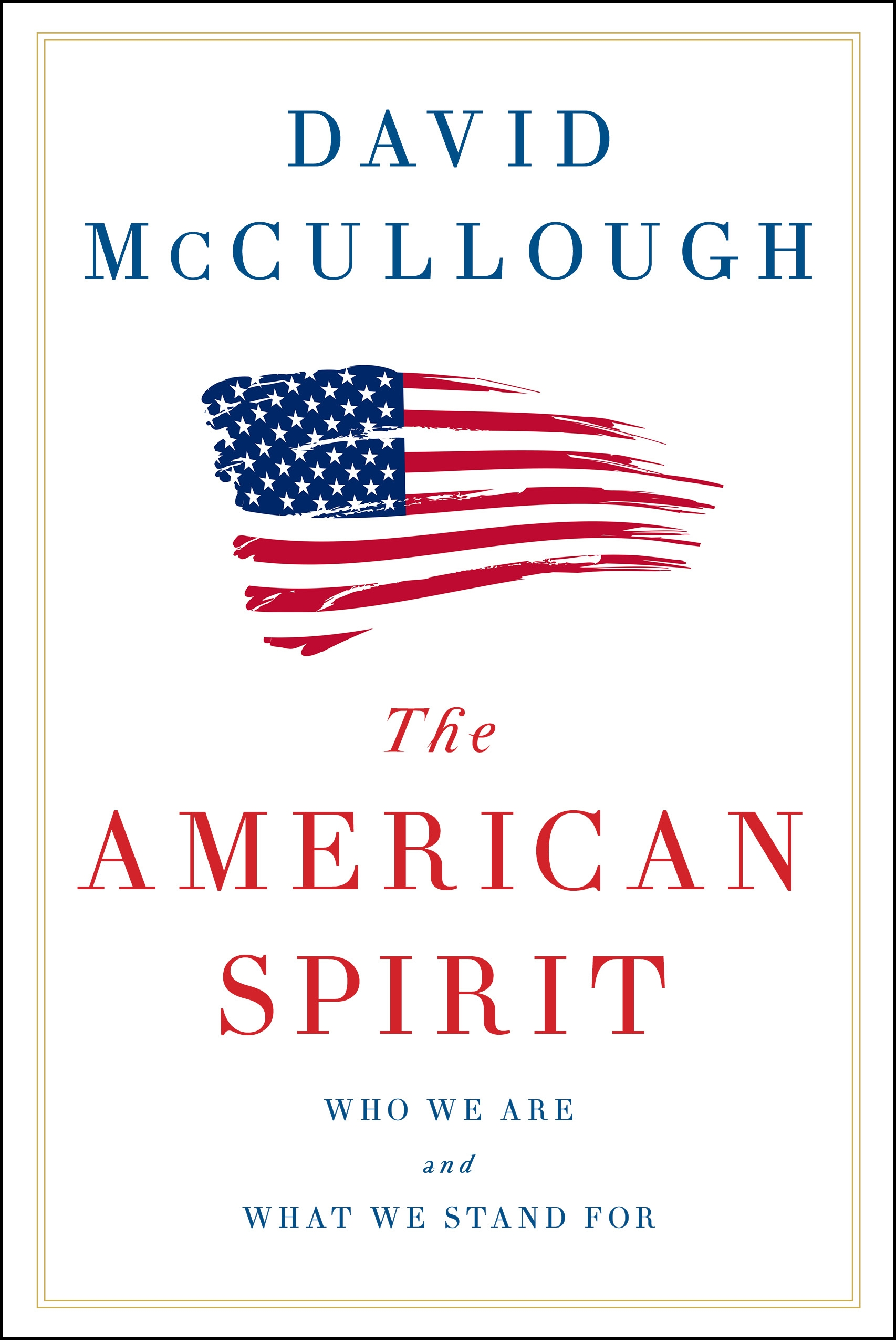 """The American Spirit: Who We Are and What We Stand For"" by David McCullough"