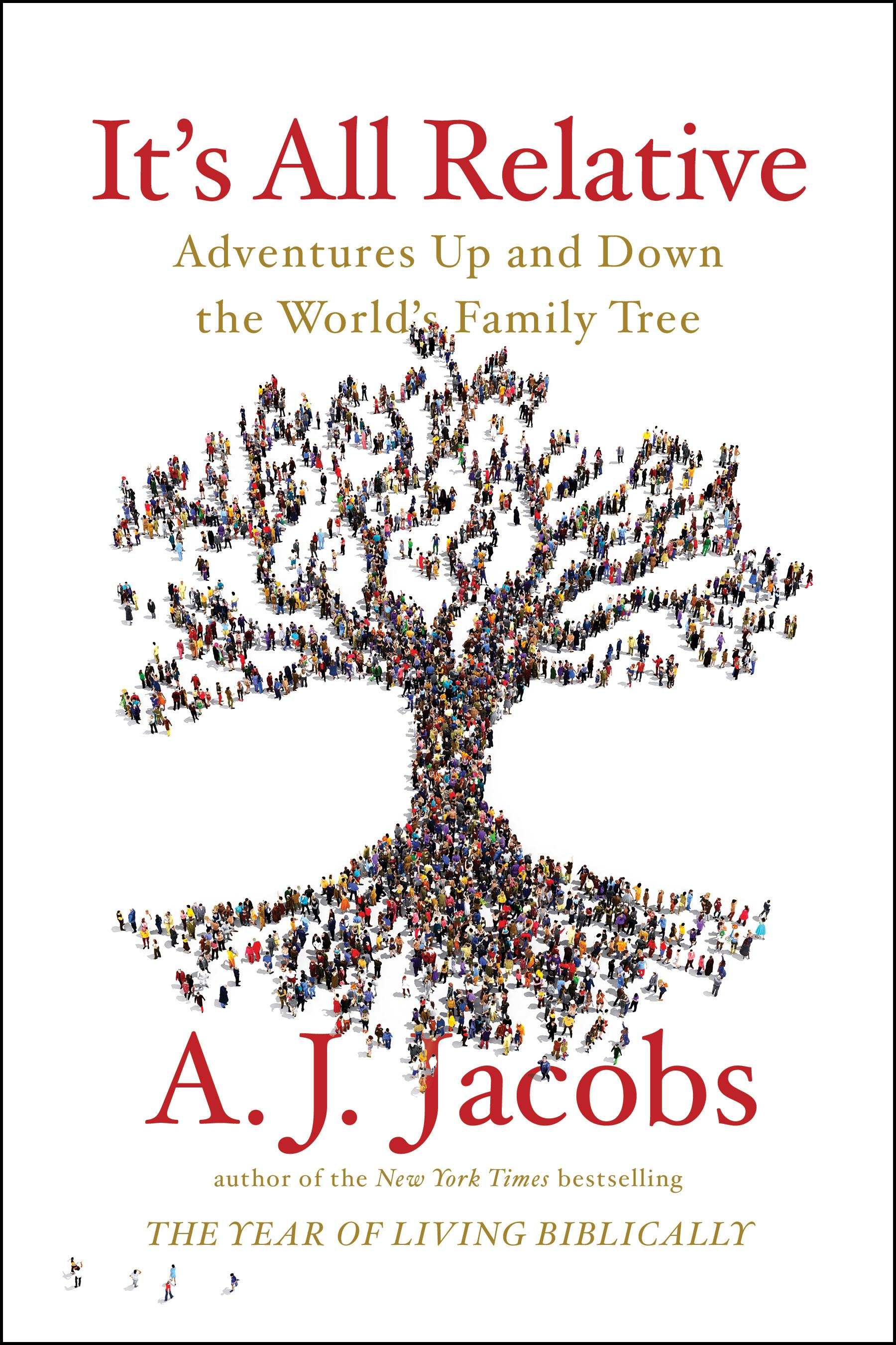 """It's All Relative: Adventures Up and Down the World's Family Tree"" by A.J. Jacobs"
