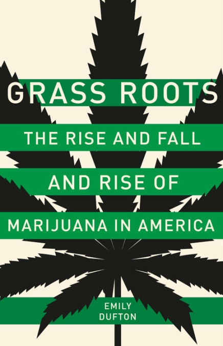"""Grass Roots: The Rise and Fall and Rise of Marijuana in America"" by Emily Dufton"