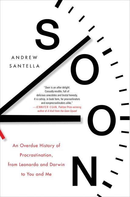 """Soon: An Overdue History of Procrastination"" by Andrew Santella"