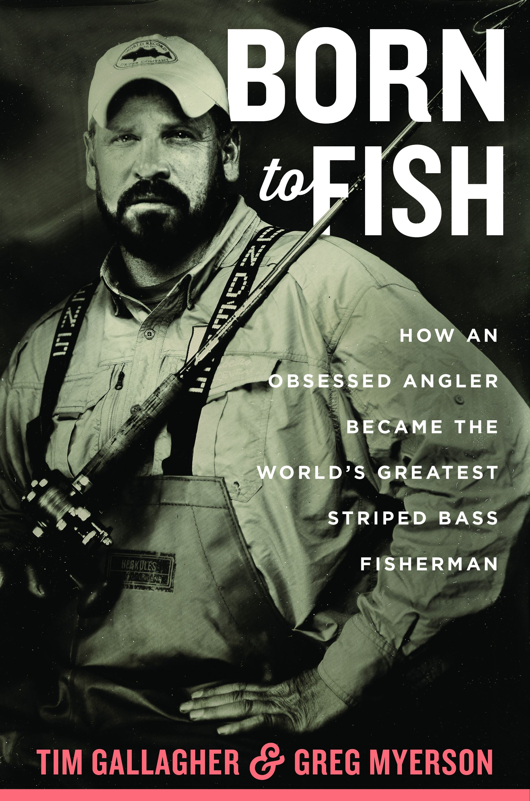 """Born to Fish: How an Obsessed Angler Became the World's Greatest Striped Bass Fisherman"" by Tim Gallagher & Greg Myerson"