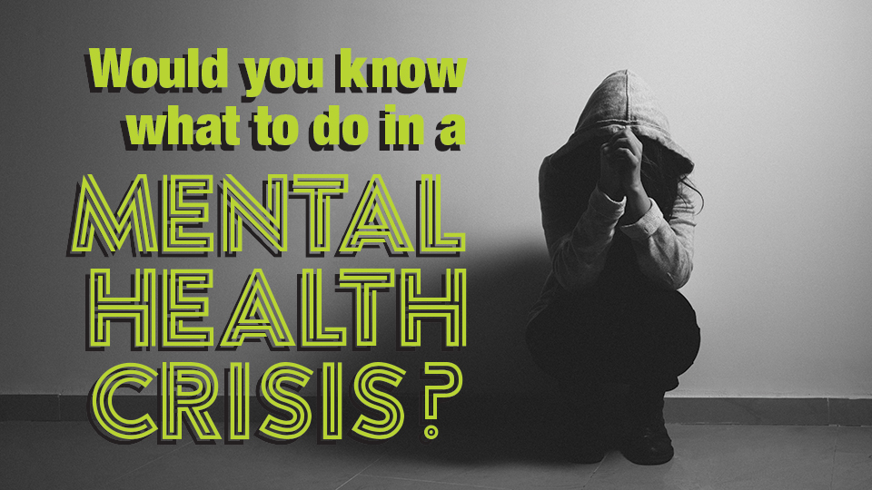 Would you know what to do in a mental health crisis?
