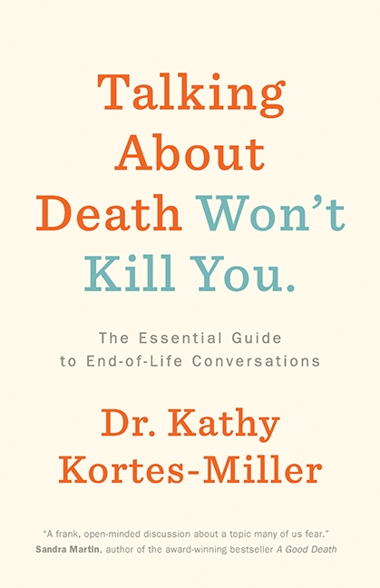 """Talking About Death Won't Kill You"" by Dr. Kathy Kortes-Miller"